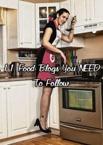 11 Food Blogs You Needd To Follow11 Food Blogs You Need To Follow